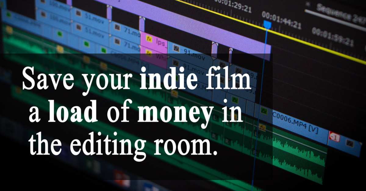 Save your indie film a load of money, in the editing room.